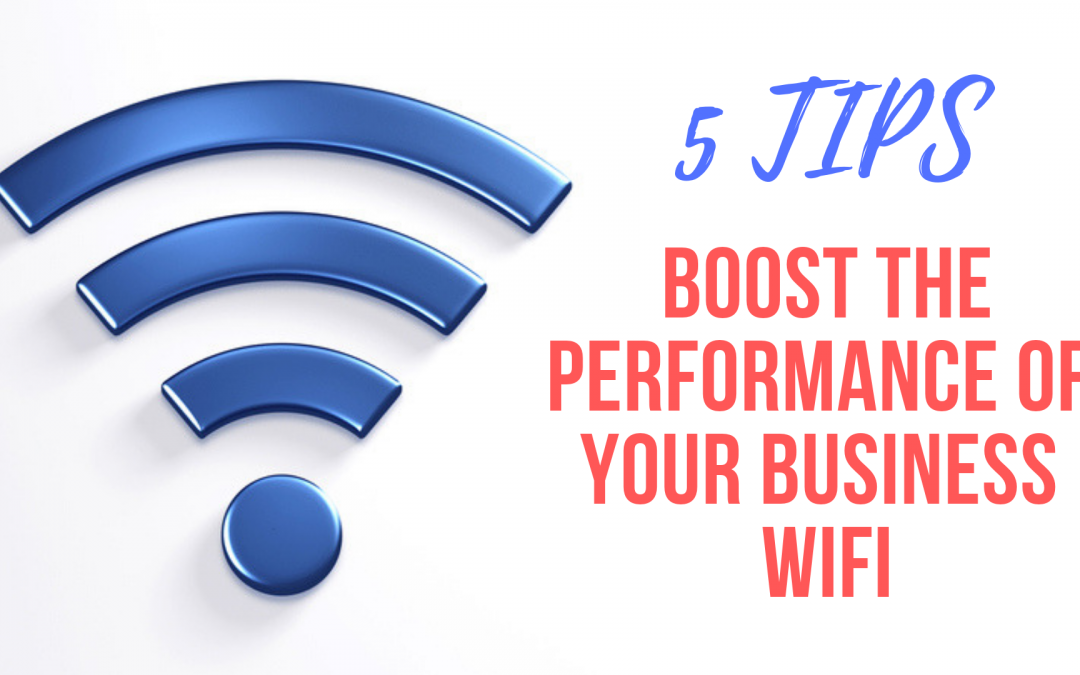 5 Tips To Boost The Performance Of Your Business WiFi Network